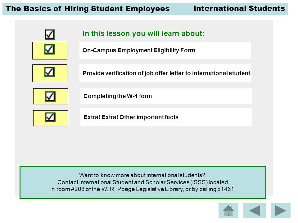 The Basics of Hiring Student Employees Provide verification of job offer letter to international student On-Campus Employment Eligibility Form Completing the W-4 form Extra.