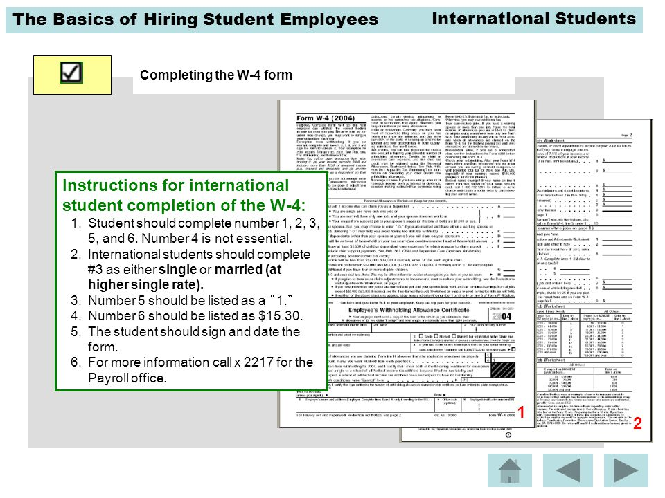 The Basics of Hiring Student Employees Completing the W-4 form Instructions for international student completion of the W-4: 1.Student should complete number 1, 2, 3, 5, and 6.
