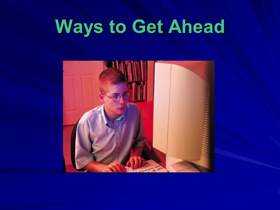Ways to Get Ahead