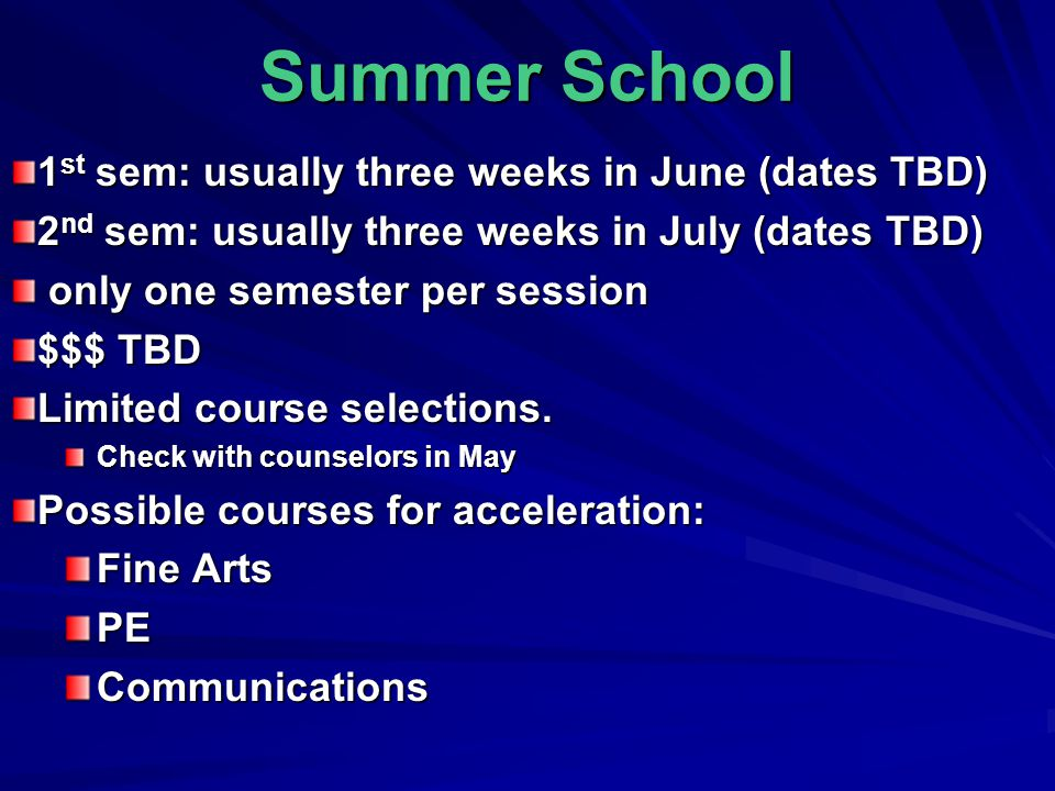 Summer School 1 st sem: usually three weeks in June (dates TBD) 2 nd sem: usually three weeks in July (dates TBD) only one semester per session only one semester per session $$$ TBD Limited course selections.