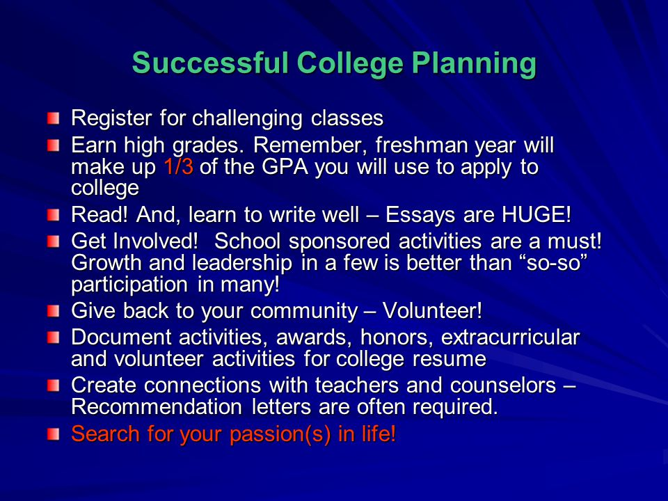 Successful College Planning Register for challenging classes Earn high grades.