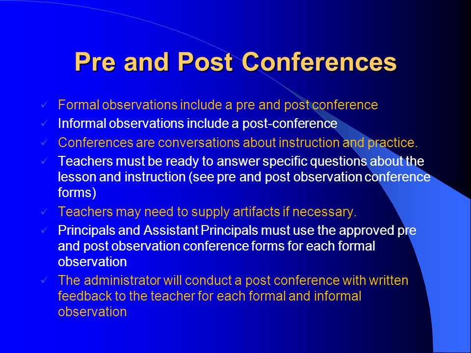 Pre and Post Conferences Formal observations include a pre and post conference Informal observations include a post-conference Conferences are conversations about instruction and practice.