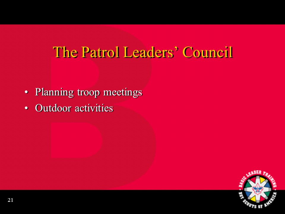 21 The Patrol Leaders' Council Planning troop meetings Outdoor activities Planning troop meetings Outdoor activities