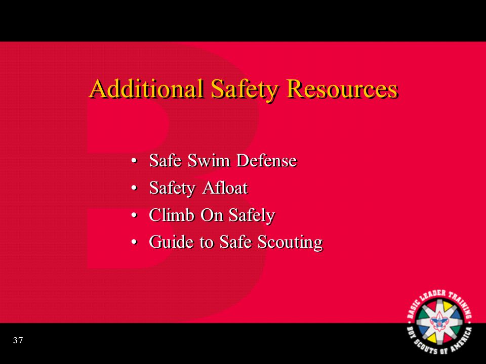 37 Additional Safety Resources Safe Swim Defense Safety Afloat Climb On Safely Guide to Safe Scouting Safe Swim Defense Safety Afloat Climb On Safely Guide to Safe Scouting