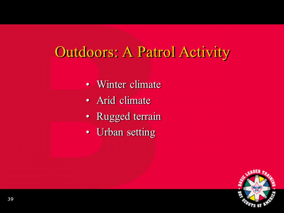 39 Outdoors: A Patrol Activity Winter climate Arid climate Rugged terrain Urban setting Winter climate Arid climate Rugged terrain Urban setting