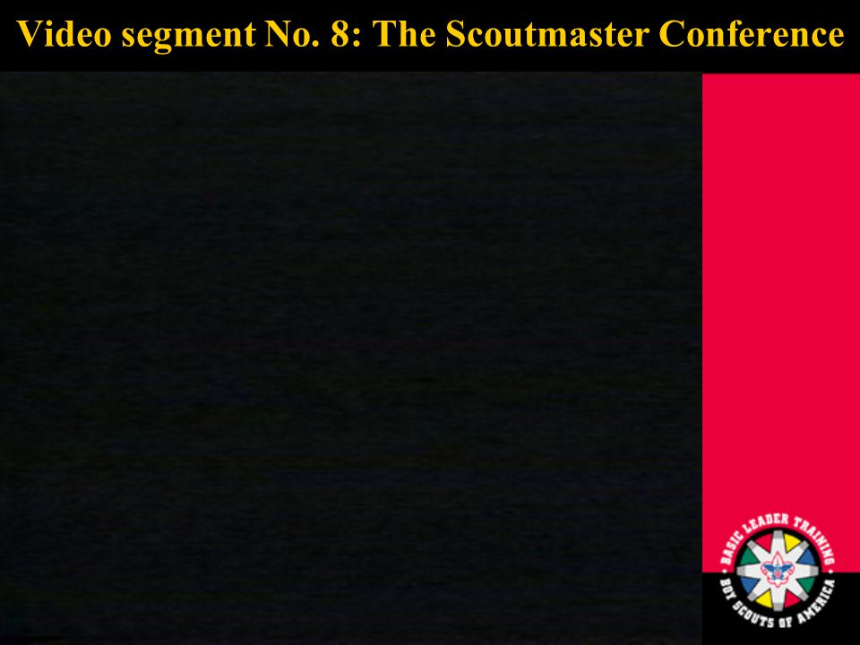 43 Video segment No. 8: The Scoutmaster Conference