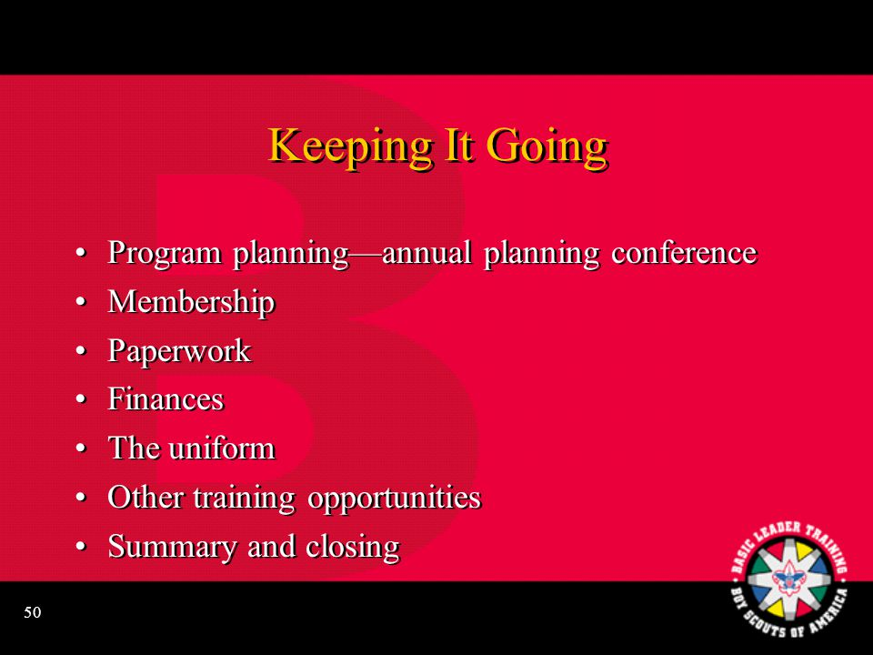 50 Keeping It Going Program planning—annual planning conference Membership Paperwork Finances The uniform Other training opportunities Summary and closing Program planning—annual planning conference Membership Paperwork Finances The uniform Other training opportunities Summary and closing