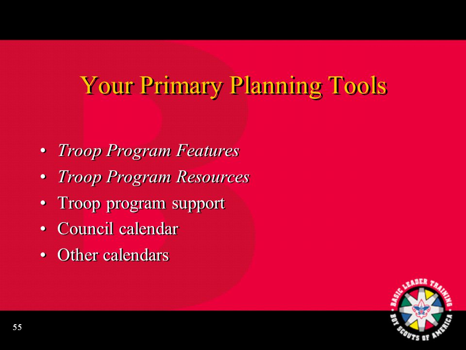 55 Your Primary Planning Tools Troop Program Features Troop Program Resources Troop program support Council calendar Other calendars Troop Program Features Troop Program Resources Troop program support Council calendar Other calendars
