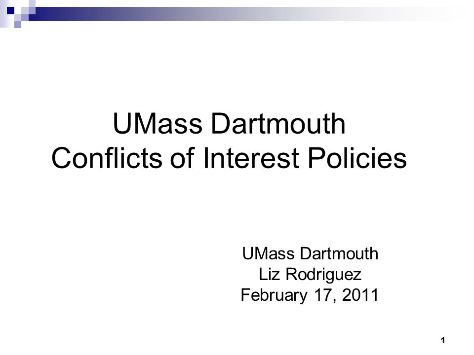 1 UMass Dartmouth Conflicts of Interest Policies UMass Dartmouth Liz Rodriguez February 17, 2011