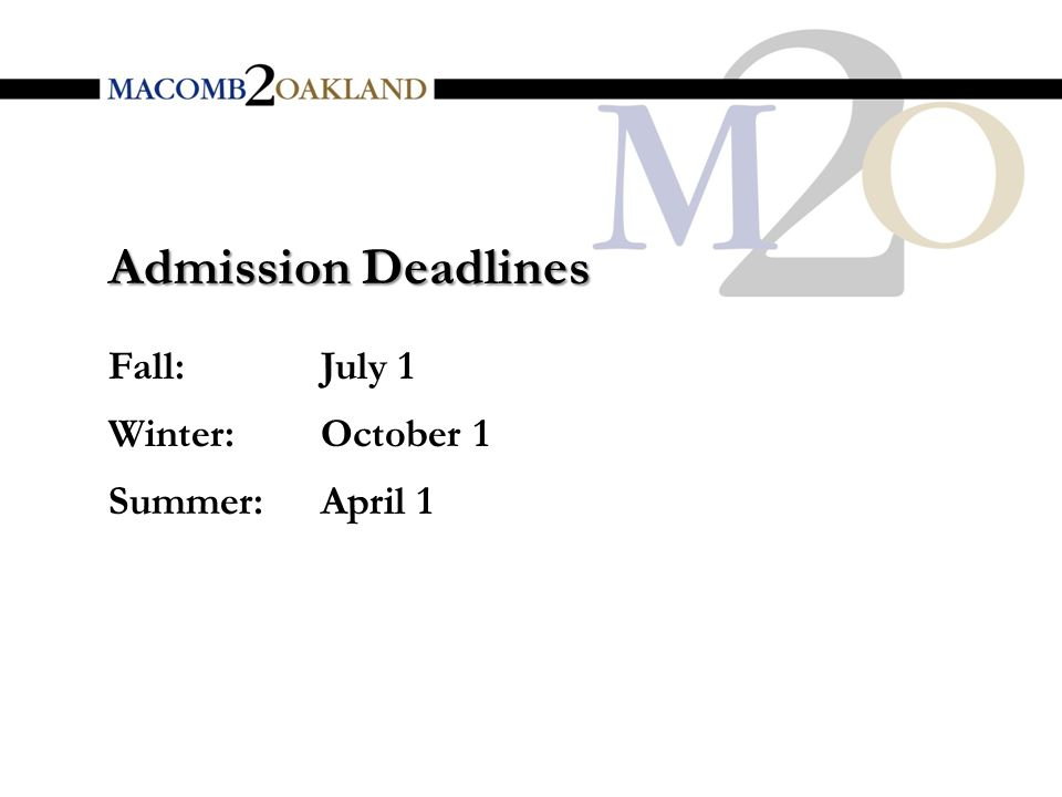 Admission Deadlines Fall:July 1 Winter: October 1 Summer: April 1