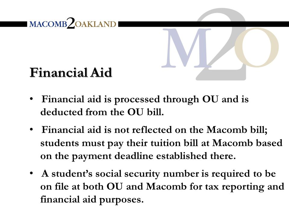 Financial aid is processed through OU and is deducted from the OU bill.