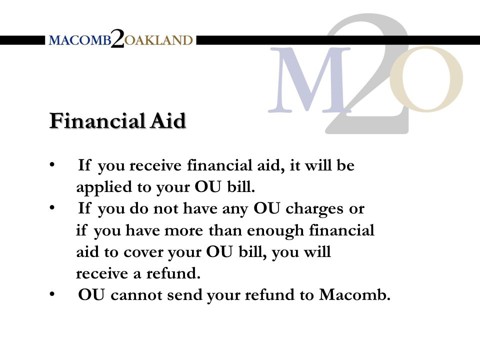 If you receive financial aid, it will be applied to your OU bill.