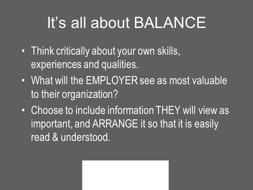 It's all about BALANCE Think critically about your own skills, experiences and qualities.