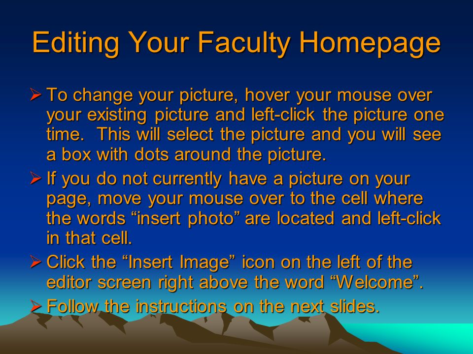 Editing Your Faculty Homepage  To change your picture, hover your mouse over your existing picture and left-click the picture one time.