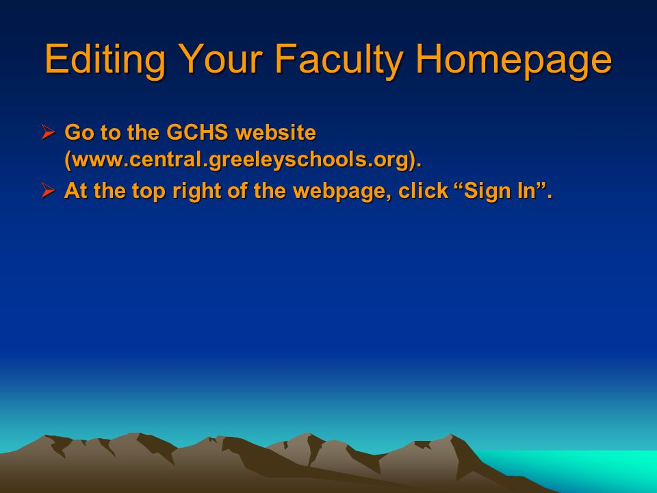 Editing Your Faculty Homepage  Go to the GCHS website (