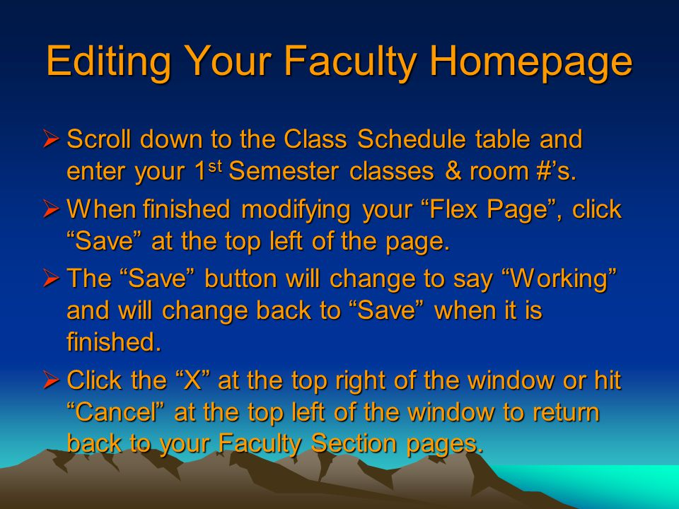 Editing Your Faculty Homepage  Scroll down to the Class Schedule table and enter your 1 st Semester classes & room #'s.