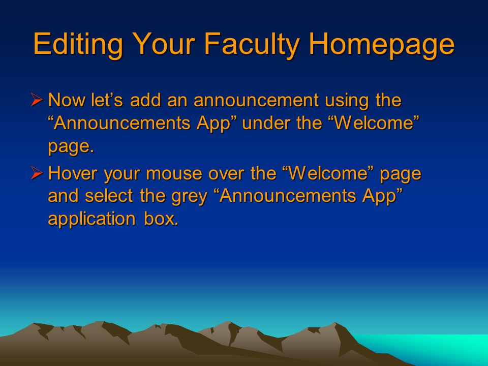 Editing Your Faculty Homepage  Now let's add an announcement using the Announcements App under the Welcome page.