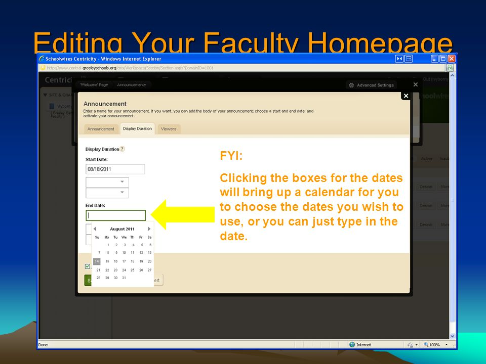 Editing Your Faculty Homepage FYI: Clicking the boxes for the dates will bring up a calendar for you to choose the dates you wish to use, or you can just type in the date.