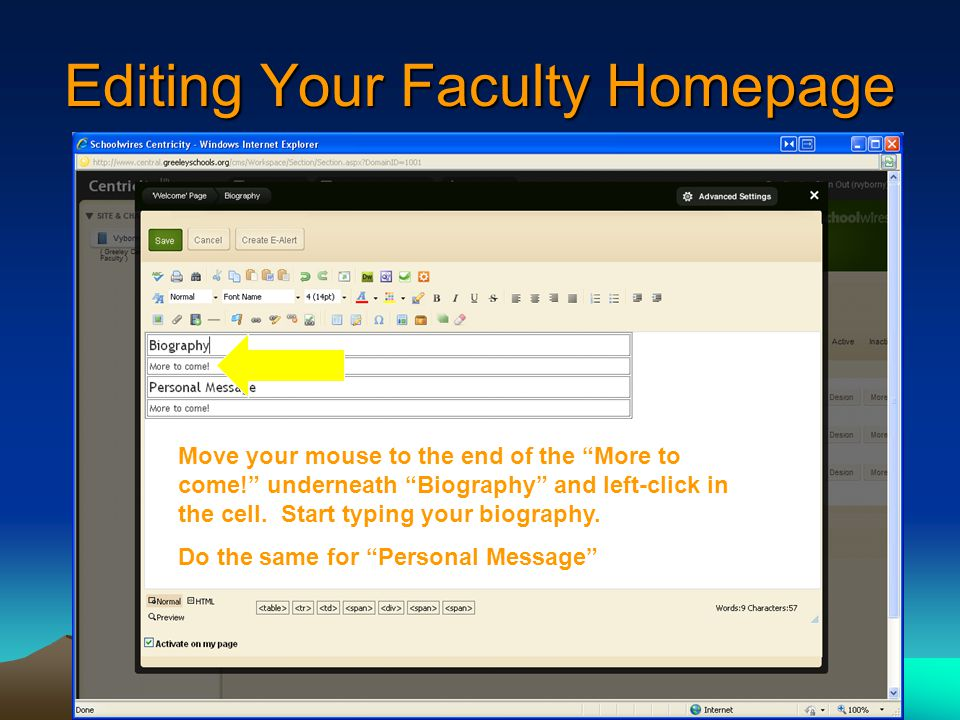 Editing Your Faculty Homepage Move your mouse to the end of the More to come! underneath Biography and left-click in the cell.