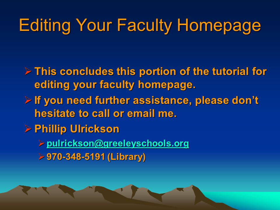 Editing Your Faculty Homepage  This concludes this portion of the tutorial for editing your faculty homepage.