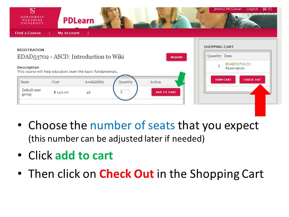 Choose the number of seats that you expect (this number can be adjusted later if needed) Click add to cart Then click on Check Out in the Shopping Cart