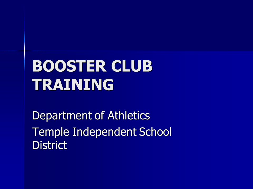 BOOSTER CLUB TRAINING Department of Athletics Temple Independent School District