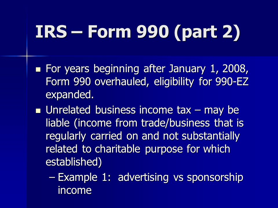 IRS – Form 990 (part 2) For years beginning after January 1, 2008, Form 990 overhauled, eligibility for 990-EZ expanded.