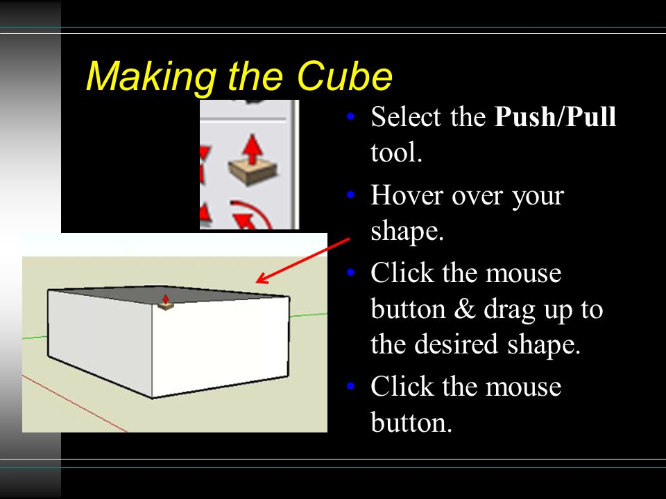 Making the Cube Select the Push/Pull tool. Hover over your shape.