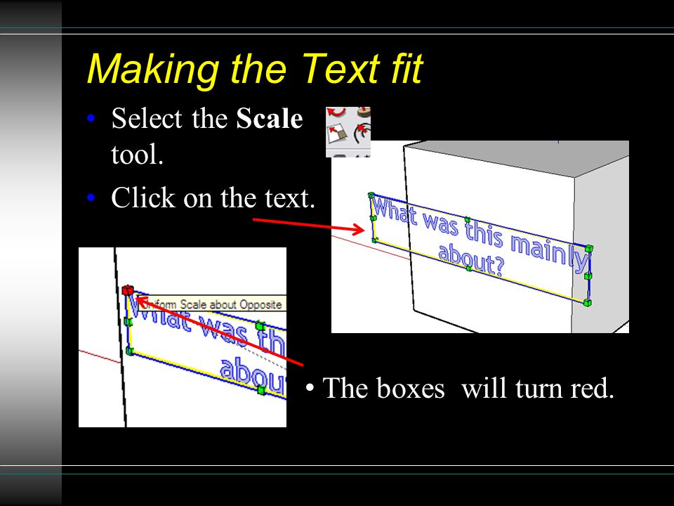 Making the Text fit Select the Scale tool. Click on the text. The boxes will turn red.