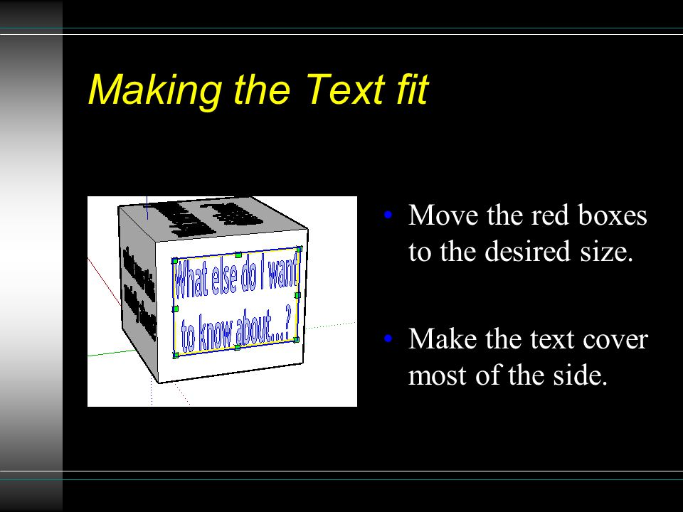 Making the Text fit Move the red boxes to the desired size. Make the text cover most of the side.