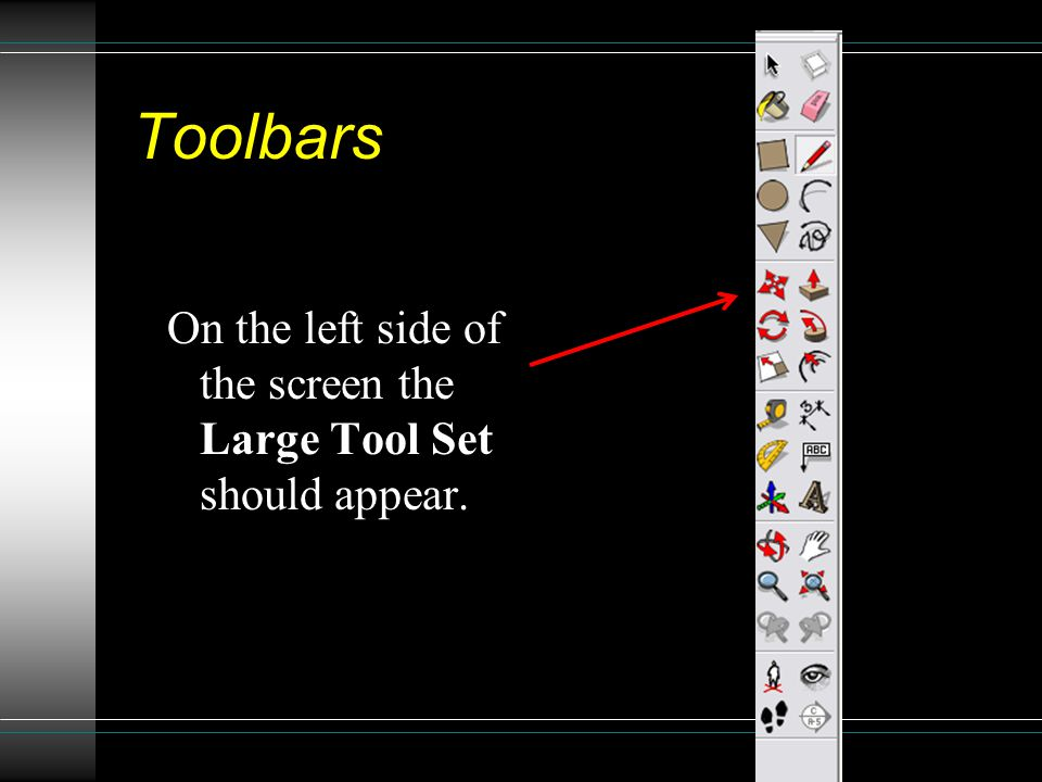 Toolbars On the left side of the screen the Large Tool Set should appear.