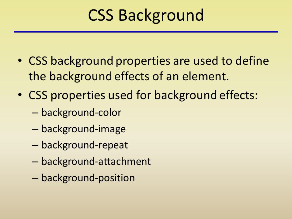 CSS Background CSS background properties are used to define the background effects of an element.