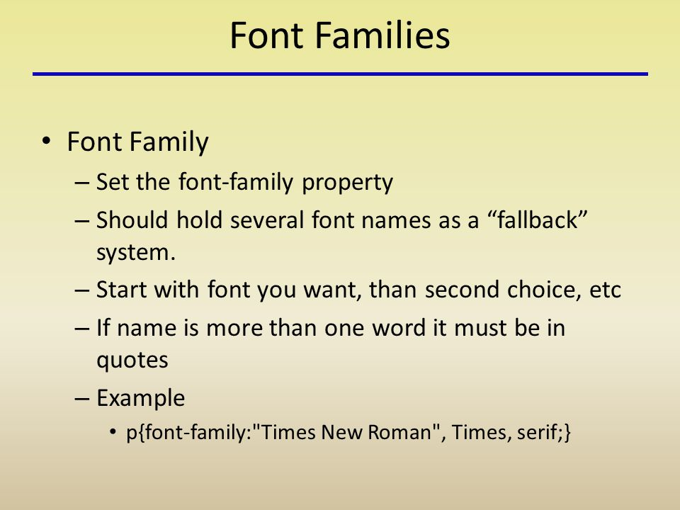 Font Families Font Family – Set the font-family property – Should hold several font names as a fallback system.