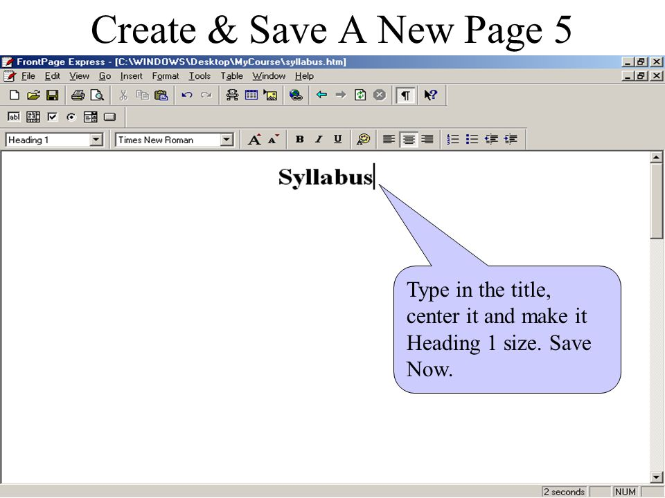 Create & Save A New Page 4 Place your new file(Syllabus) in with the Course Page you have created.
