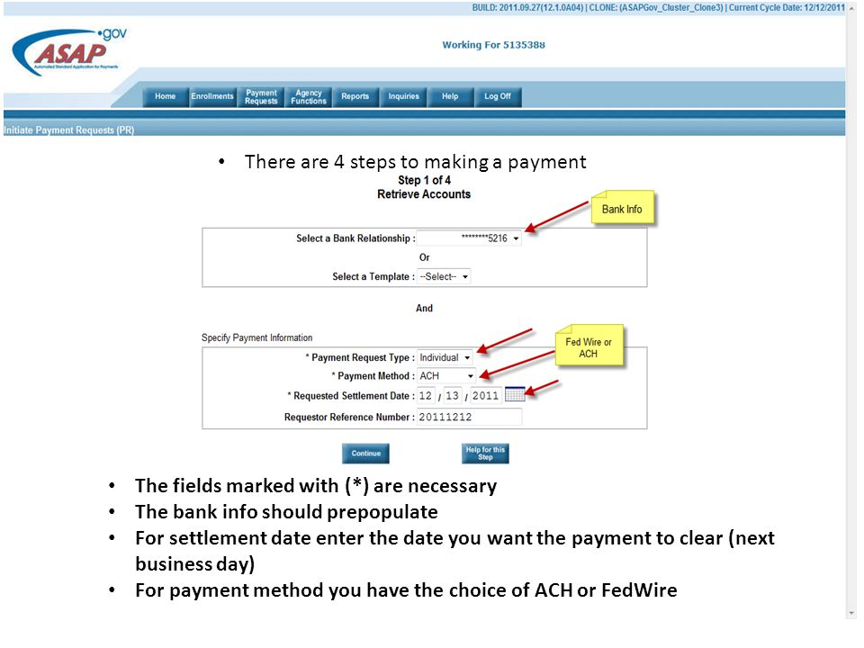 The fields marked with (*) are necessary The bank info should prepopulate For settlement date enter the date you want the payment to clear (next business day) For payment method you have the choice of ACH or FedWire There are 4 steps to making a payment