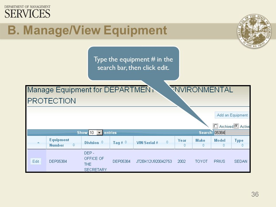 36 B. Manage/View Equipment Type the equipment # in the search bar, then click edit.