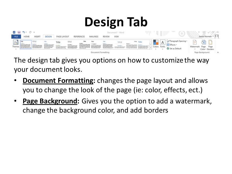 Design Tab The design tab gives you options on how to customize the way your document looks.
