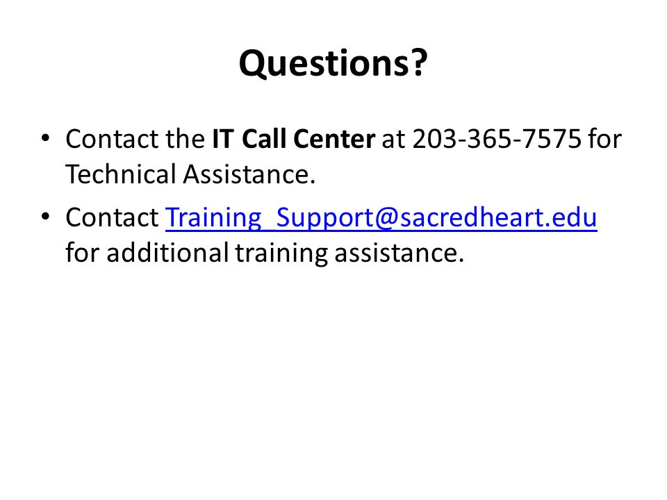 Questions. Contact the IT Call Center at for Technical Assistance.