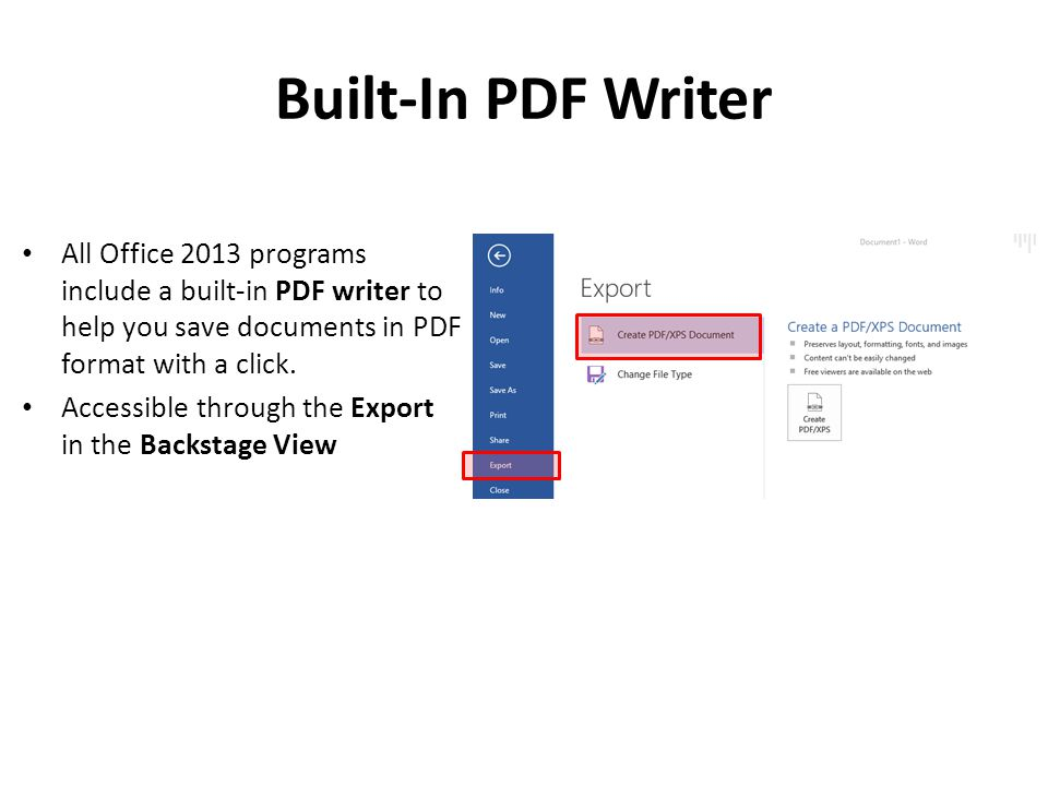Built-In PDF Writer All Office 2013 programs include a built-in PDF writer to help you save documents in PDF format with a click.