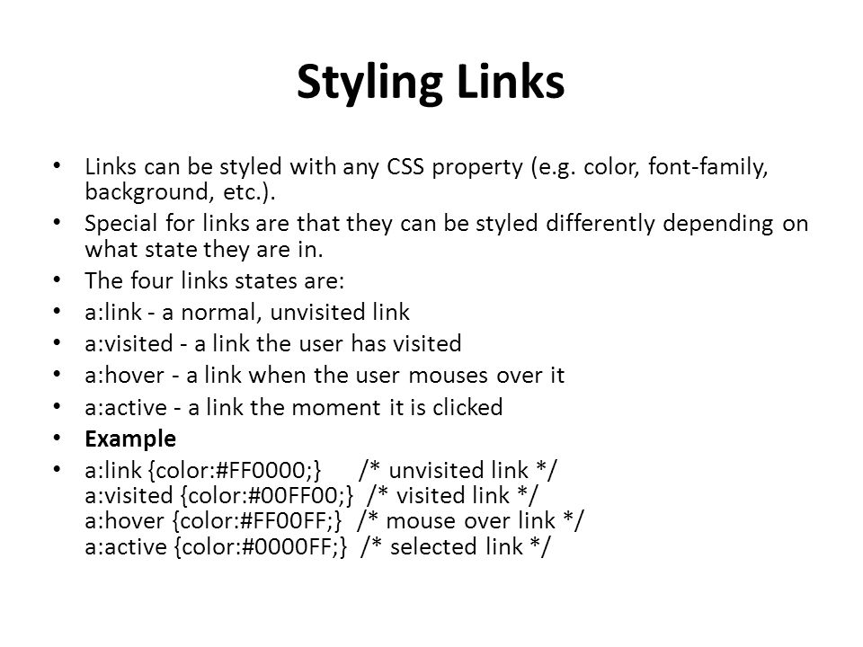 Styling Links Links can be styled with any CSS property (e.g.
