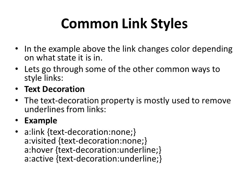Common Link Styles In the example above the link changes color depending on what state it is in.