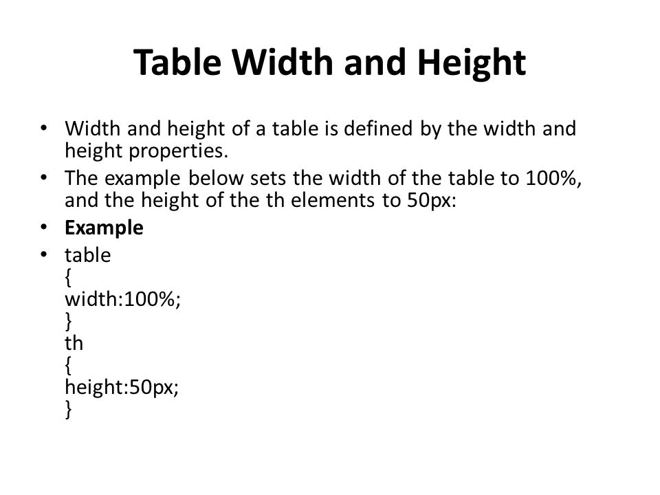Table Width and Height Width and height of a table is defined by the width and height properties.