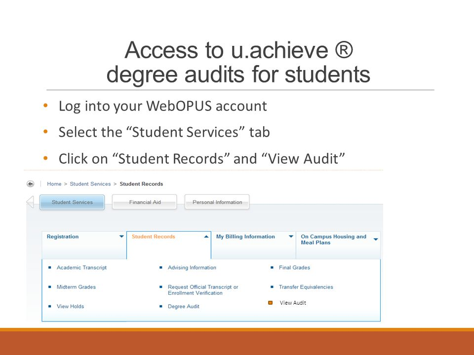 Access to u.achieve ® degree audits for students Log into your WebOPUS account Select the Student Services tab Click on Student Records and View Audit View Audit
