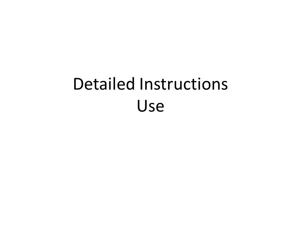Detailed Instructions Use