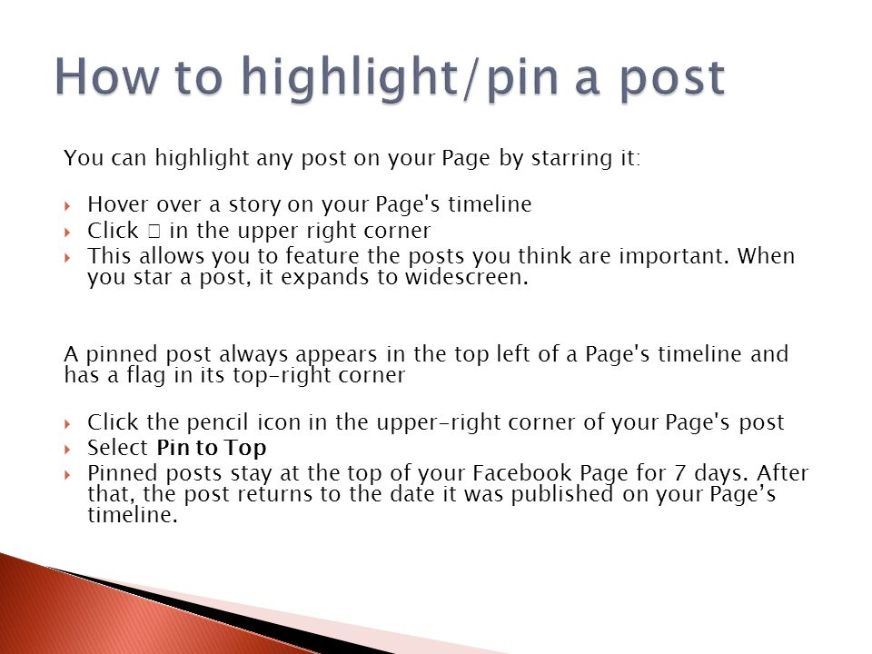 You can highlight any post on your Page by starring it:  Hover over a story on your Page s timeline  Click ★ in the upper right corner  This allows you to feature the posts you think are important.