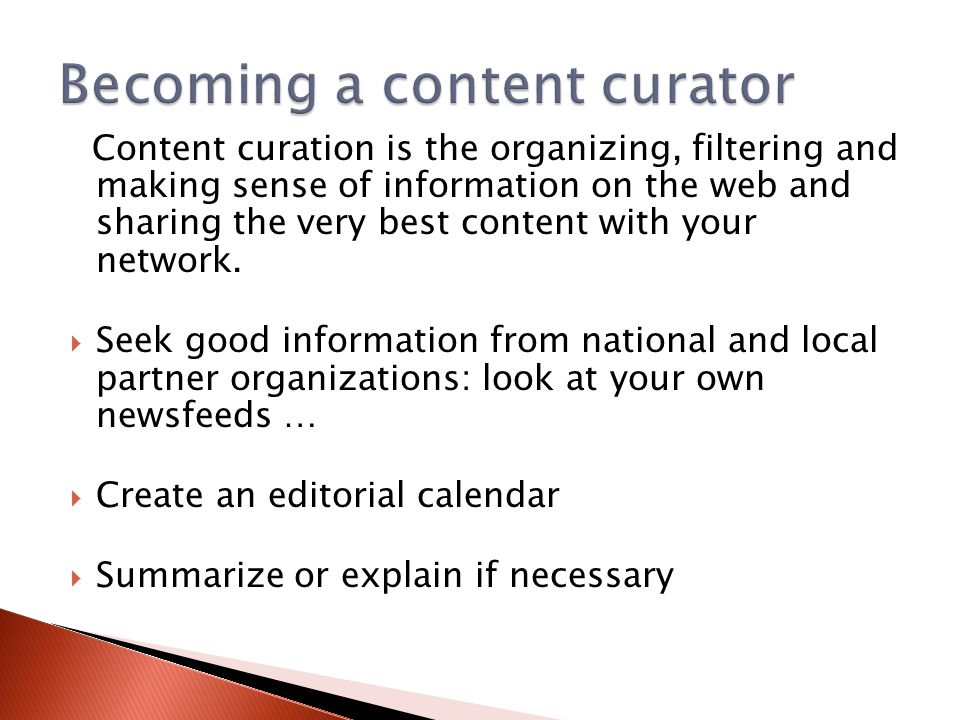 Content curation is the organizing, filtering and making sense of information on the web and sharing the very best content with your network.