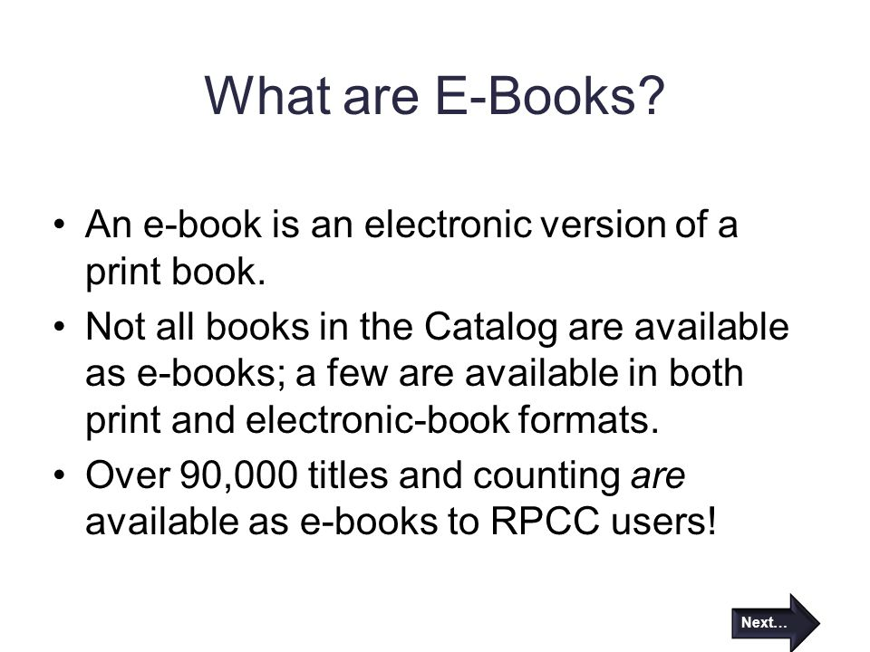 What are E-Books. An e-book is an electronic version of a print book.