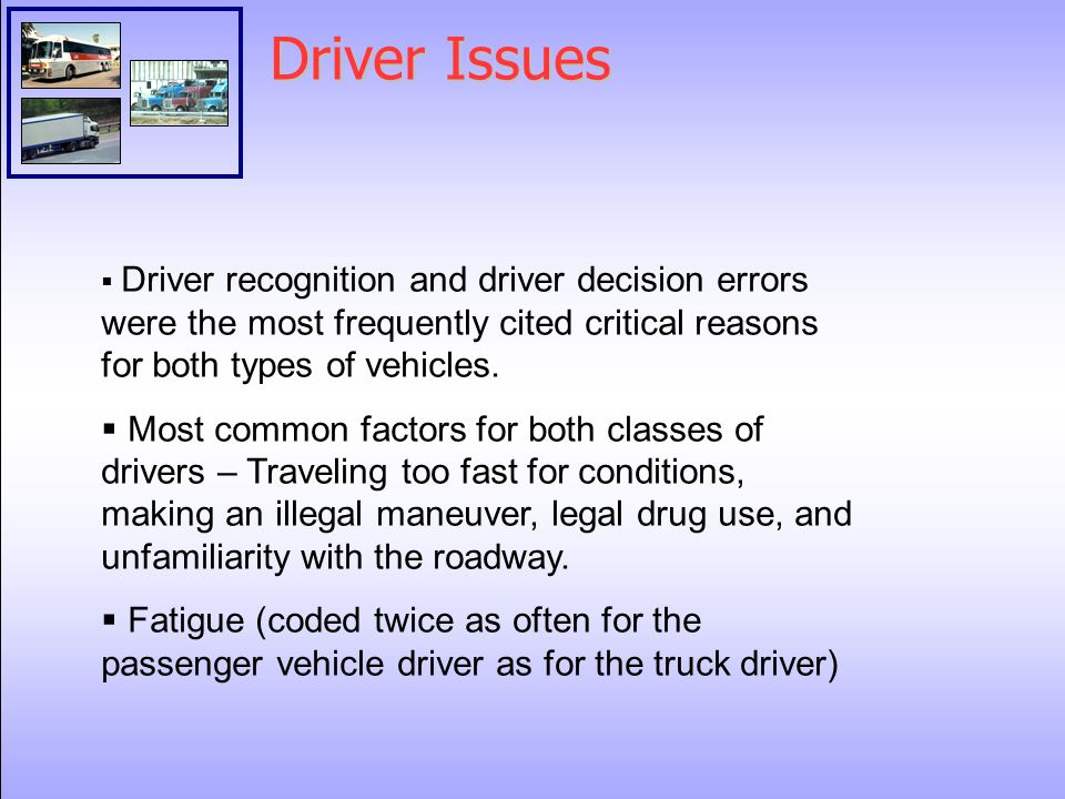 Driver Issues  Driver recognition and driver decision errors were the most frequently cited critical reasons for both types of vehicles.