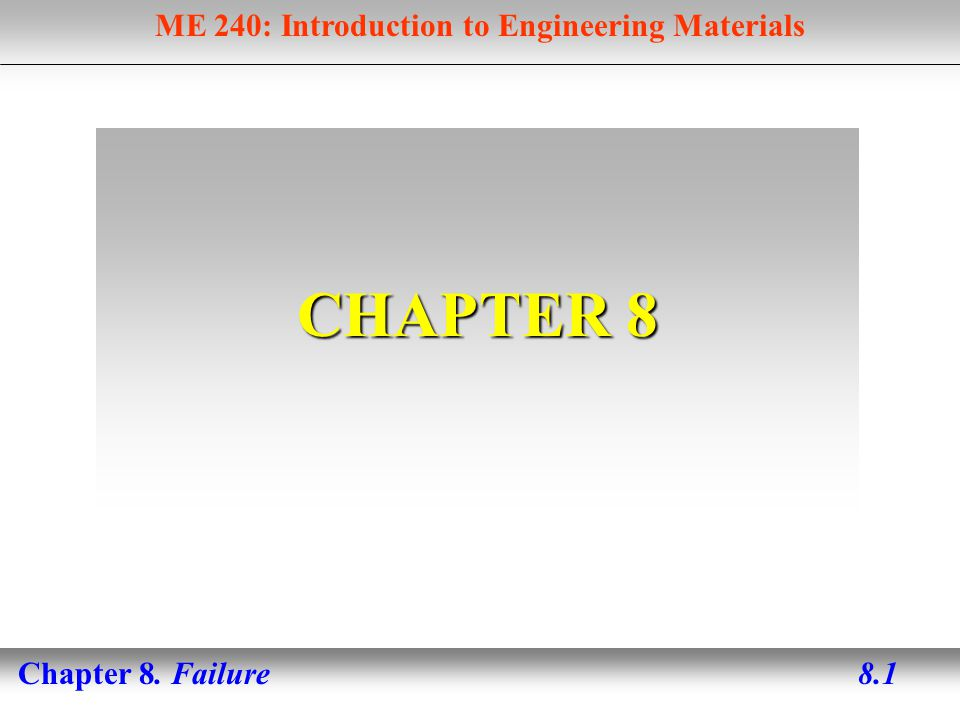 ME 240: Introduction to Engineering Materials Chapter 8. Failure 8.1 CHAPTER 8