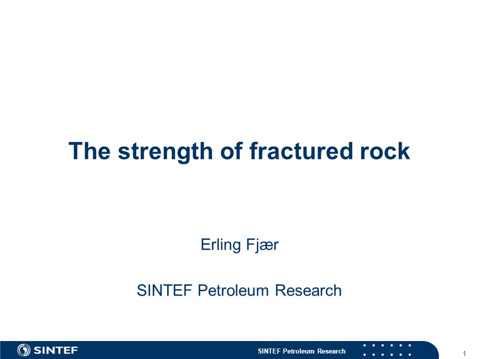 SINTEF Petroleum Research The strength of fractured rock Erling Fjær SINTEF Petroleum Research 1